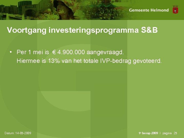 Voortgang investeringsprogramma S&B • Per 1 mei is € 4. 900. 000 aangevraagd. Hiermee