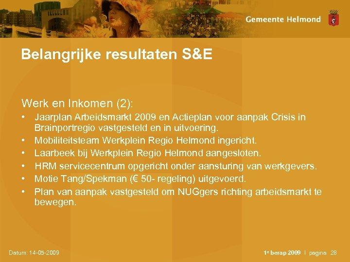 Belangrijke resultaten S&E Werk en Inkomen (2): • Jaarplan Arbeidsmarkt 2009 en Actieplan voor