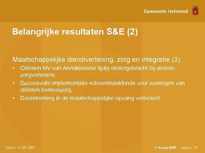 Belangrijke resultaten S&E (2) Maatschappelijke dienstverlening, zorg en integratie (3): • Cliënten HV van