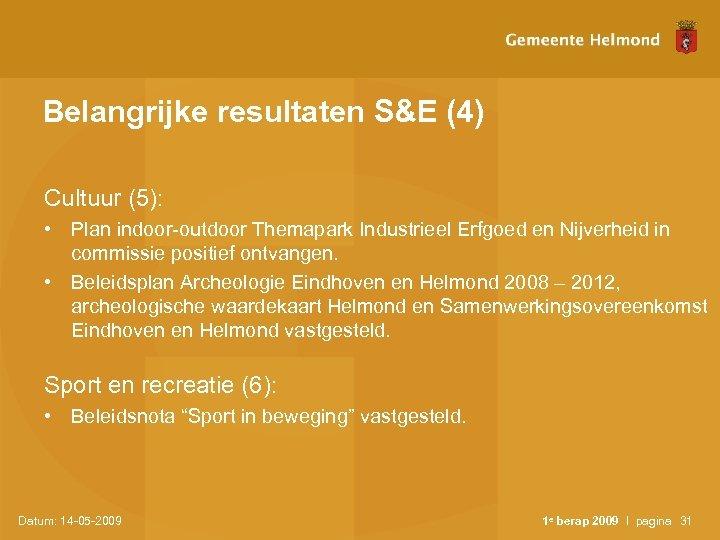 Belangrijke resultaten S&E (4) Cultuur (5): • Plan indoor-outdoor Themapark Industrieel Erfgoed en Nijverheid