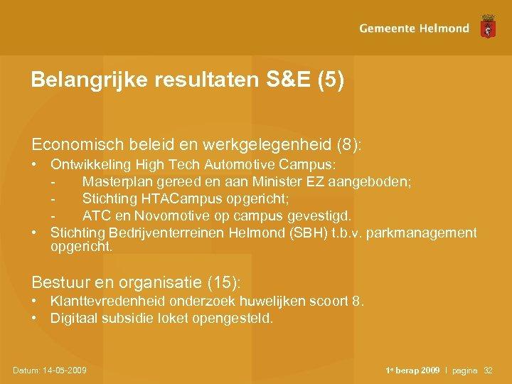 Belangrijke resultaten S&E (5) Economisch beleid en werkgelegenheid (8): • Ontwikkeling High Tech Automotive