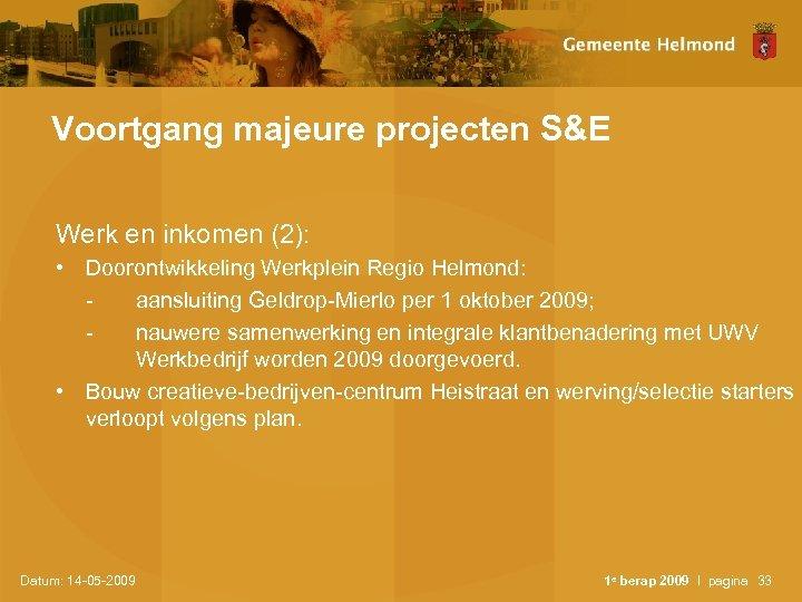 Voortgang majeure projecten S&E Werk en inkomen (2): • Doorontwikkeling Werkplein Regio Helmond: aansluiting
