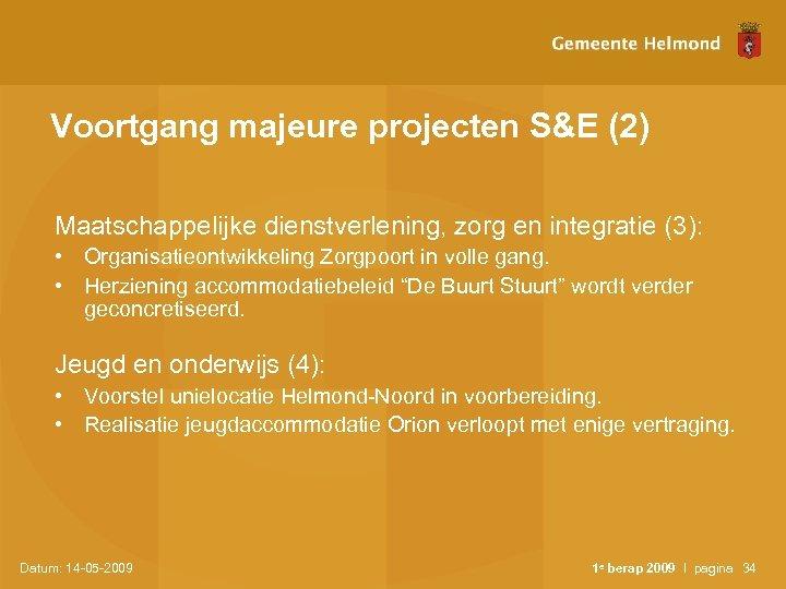 Voortgang majeure projecten S&E (2) Maatschappelijke dienstverlening, zorg en integratie (3): • Organisatieontwikkeling Zorgpoort