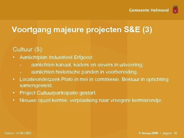 Voortgang majeure projecten S&E (3) Cultuur (5): • Aanlichtplan Industrieel Erfgoed: aanlichten kanaal, kaders