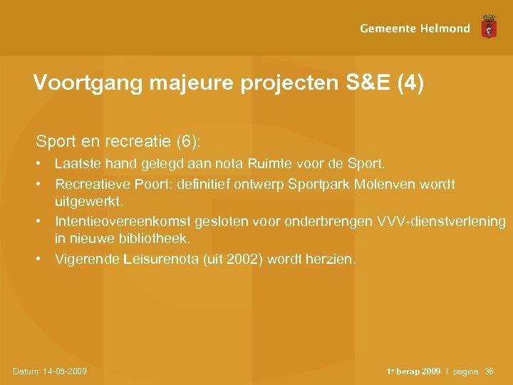 Voortgang majeure projecten S&E (4) Sport en recreatie (6): • Laatste hand gelegd aan