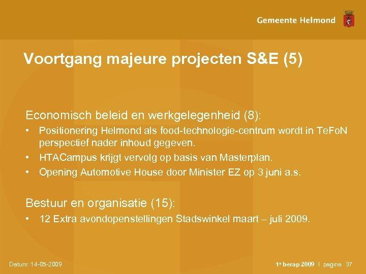 Voortgang majeure projecten S&E (5) Economisch beleid en werkgelegenheid (8): • Positionering Helmond als