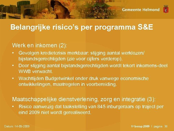 Belangrijke risico's per programma S&E Werk en inkomen (2): • Gevolgen kredietcrisis merkbaar: stijging