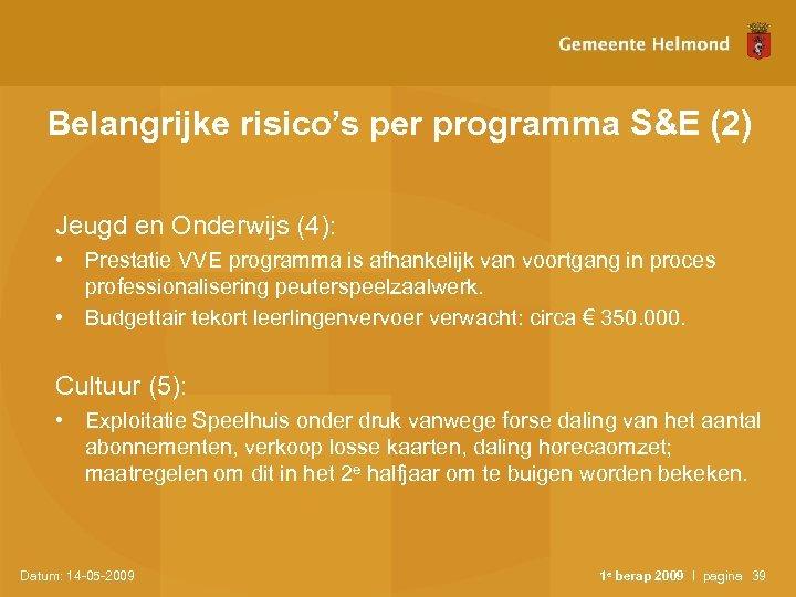 Belangrijke risico's per programma S&E (2) Jeugd en Onderwijs (4): • Prestatie VVE programma