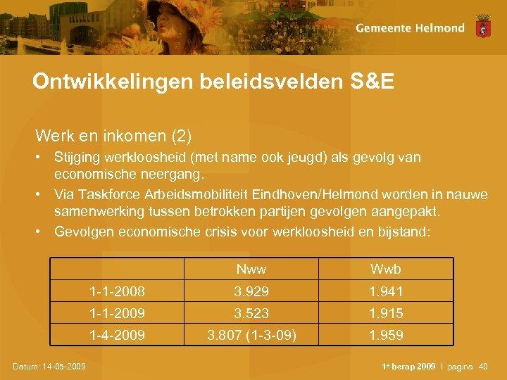 Ontwikkelingen beleidsvelden S&E Werk en inkomen (2) • Stijging werkloosheid (met name ook jeugd)