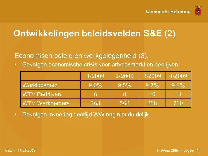 Ontwikkelingen beleidsvelden S&E (2) Economisch beleid en werkgelegenheid (8): • Gevolgen economische crisis voor