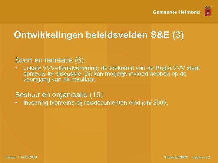 Ontwikkelingen beleidsvelden S&E (3) Sport en recreatie (6): • Lokale VVV-dienstverlening: de toekomst van