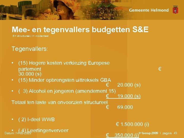 Mee- en tegenvallers budgetten S&E S = structureel, I = incidenteel Tegenvallers: • (15)