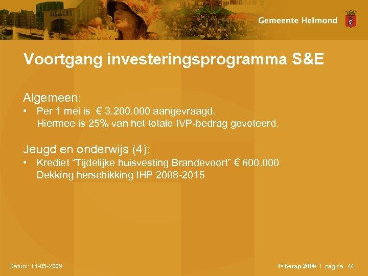 Voortgang investeringsprogramma S&E Algemeen: • Per 1 mei is € 3. 200. 000 aangevraagd.