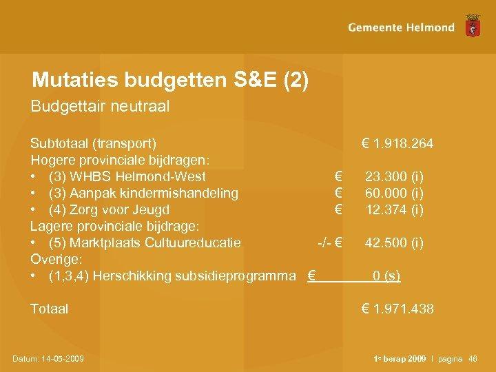 Mutaties budgetten S&E (2) Budgettair neutraal Subtotaal (transport) Hogere provinciale bijdragen: • (3) WHBS