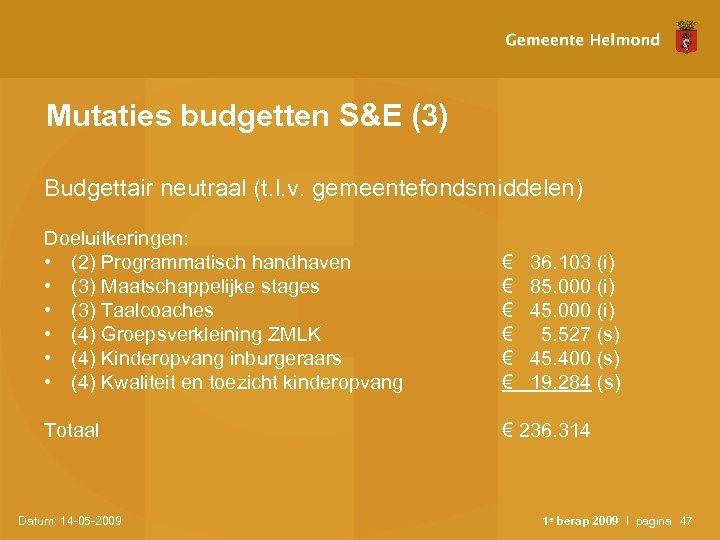 Mutaties budgetten S&E (3) Budgettair neutraal (t. l. v. gemeentefondsmiddelen) Doeluitkeringen: • (2) Programmatisch