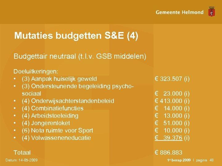 Mutaties budgetten S&E (4) Budgettair neutraal (t. l. v. GSB middelen) Doeluitkeringen: • (3)
