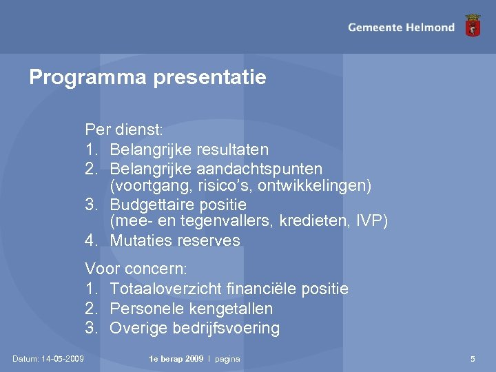 Programma presentatie Per dienst: 1. Belangrijke resultaten 2. Belangrijke aandachtspunten (voortgang, risico's, ontwikkelingen) 3.