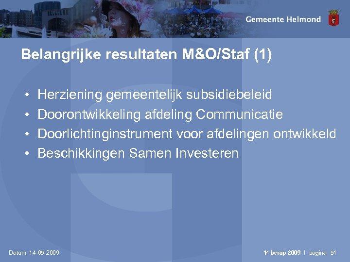 Belangrijke resultaten M&O/Staf (1) • • Herziening gemeentelijk subsidiebeleid Doorontwikkeling afdeling Communicatie Doorlichtinginstrument voor