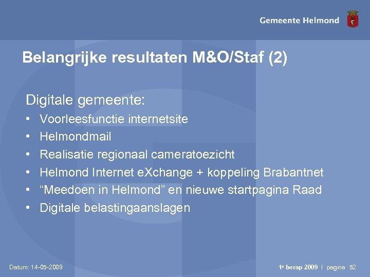Belangrijke resultaten M&O/Staf (2) Digitale gemeente: • • • Voorleesfunctie internetsite Helmondmail Realisatie regionaal