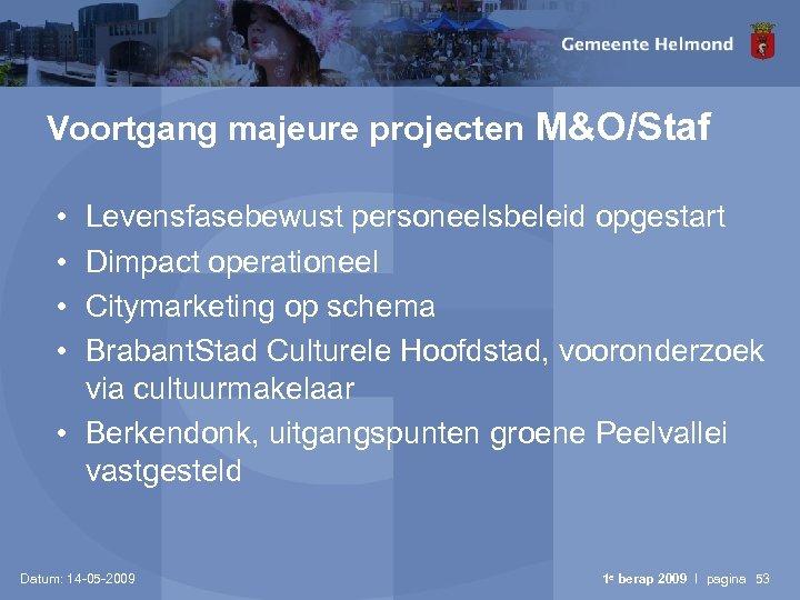 Voortgang majeure projecten M&O/Staf • • Levensfasebewust personeelsbeleid opgestart Dimpact operationeel Citymarketing op schema