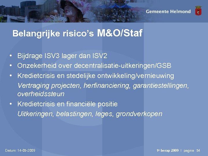Belangrijke risico's M&O/Staf • Bijdrage ISV 3 lager dan ISV 2 • Onzekerheid over