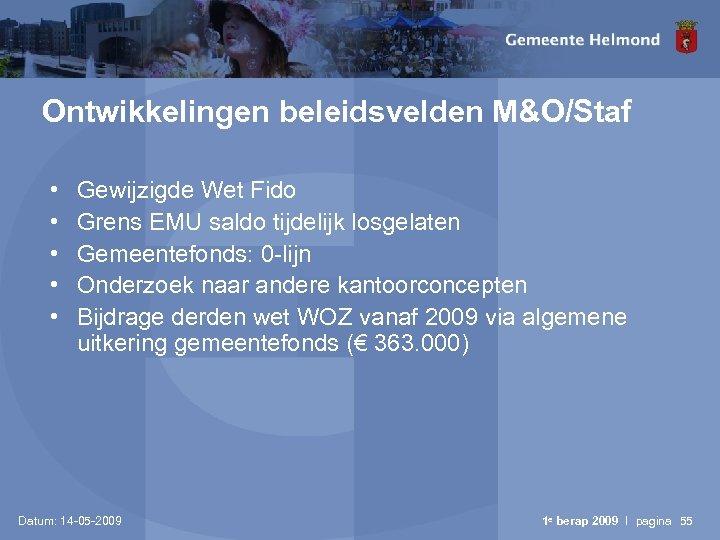 Ontwikkelingen beleidsvelden M&O/Staf • • • Gewijzigde Wet Fido Grens EMU saldo tijdelijk losgelaten