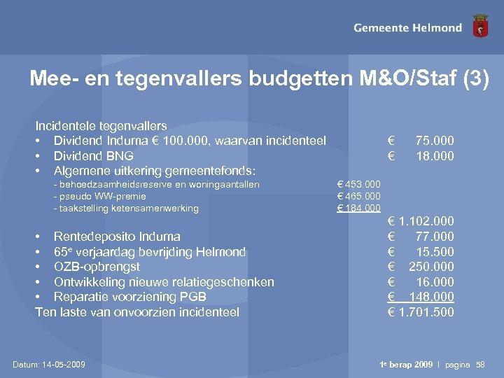 Mee- en tegenvallers budgetten M&O/Staf (3) Incidentele tegenvallers • Dividend Induma € 100. 000,