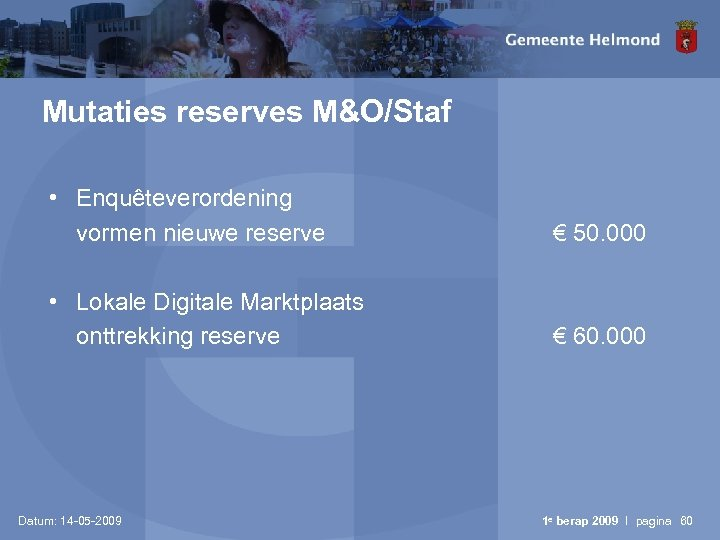 Mutaties reserves M&O/Staf • Enquêteverordening vormen nieuwe reserve € 50. 000 • Lokale Digitale