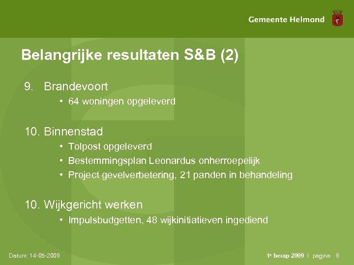 Belangrijke resultaten S&B (2) 9. Brandevoort • 64 woningen opgeleverd 10. Binnenstad • Tolpost