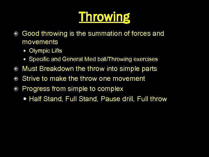 Throwing Good throwing is the summation of forces and movements Olympic Lifts Specific and