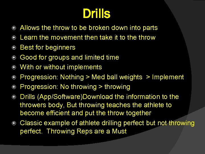 Drills Allows the throw to be broken down into parts Learn the movement then