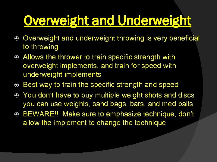 Overweight and Underweight Overweight and underweight throwing is very beneficial to throwing Allows the