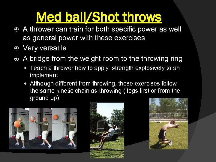 Med ball/Shot throws A thrower can train for both specific power as well as