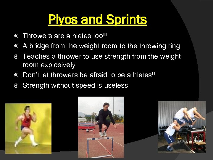 Plyos and Sprints Throwers are athletes too!! A bridge from the weight room to