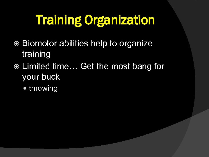 Training Organization Biomotor abilities help to organize training Limited time… Get the most bang