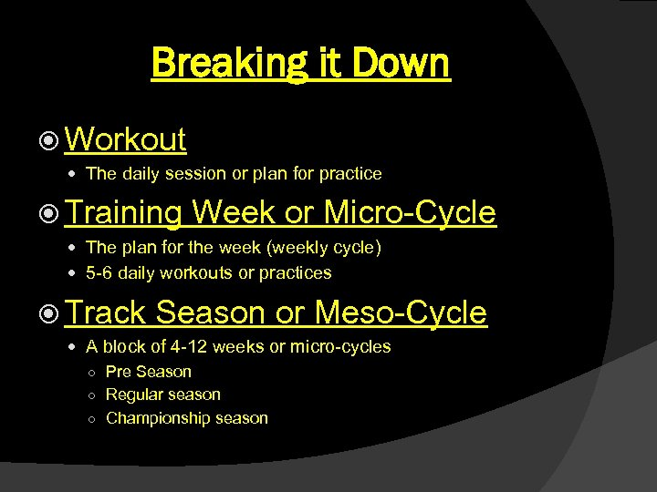 Breaking it Down Workout The daily session or plan for practice Training Week or