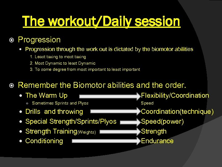 The workout/Daily session Progression through the work out is dictated by the biomotor abilities