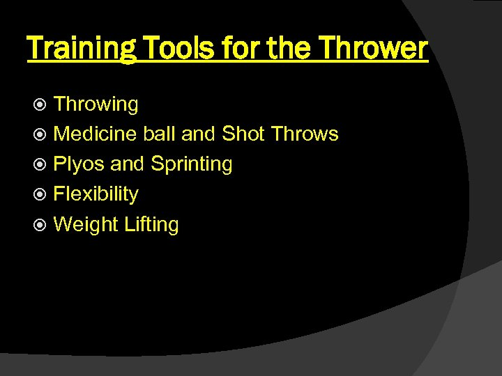 Training Tools for the Thrower Throwing Medicine ball and Shot Throws Plyos and Sprinting