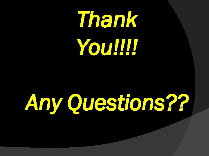 Thank You!!!! Any Questions? ?