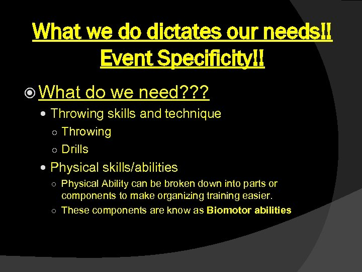 What we do dictates our needs!! Event Specificity!! What do we need? ? ?