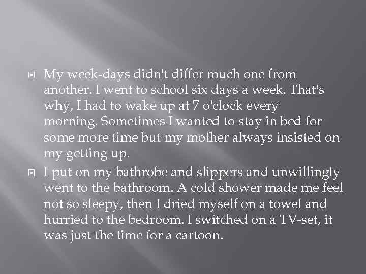 My week-days didn't differ much one from another. I went to school six