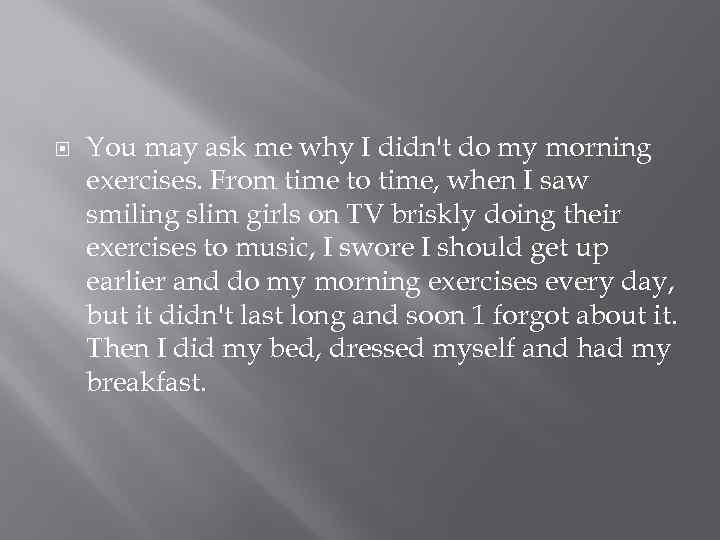 You may ask me why I didn't do my morning exercises. From time