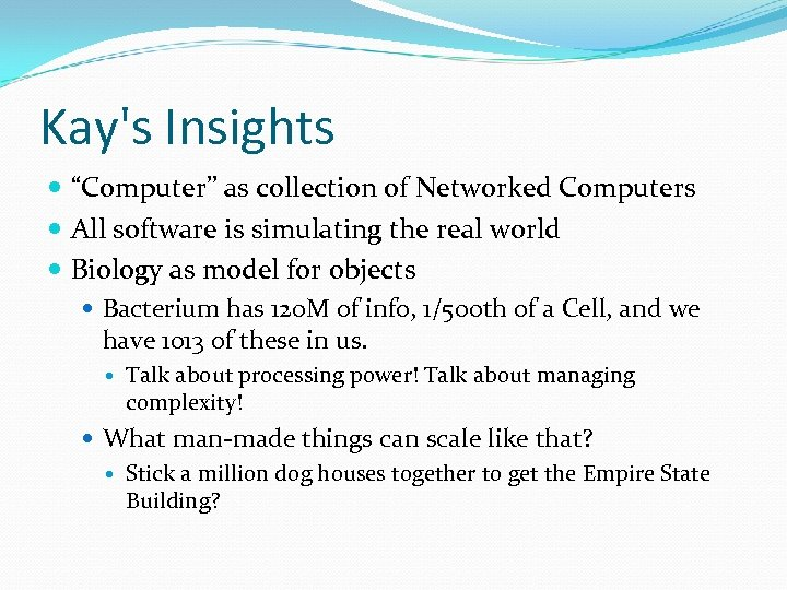 "Kay's Insights ""Computer"" as collection of Networked Computers All software is simulating the real"