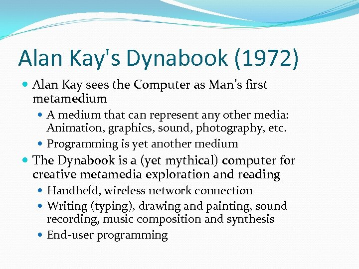 Alan Kay's Dynabook (1972) Alan Kay sees the Computer as Man's first metamedium A