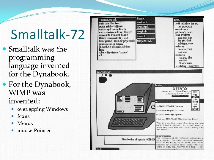 Smalltalk-72 Smalltalk was the programming language invented for the Dynabook. For the Dynabook, WIMP