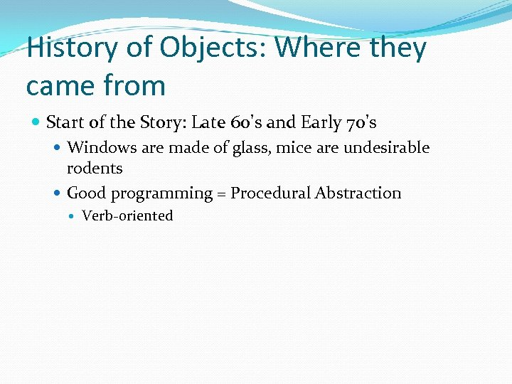 History of Objects: Where they came from Start of the Story: Late 60's and