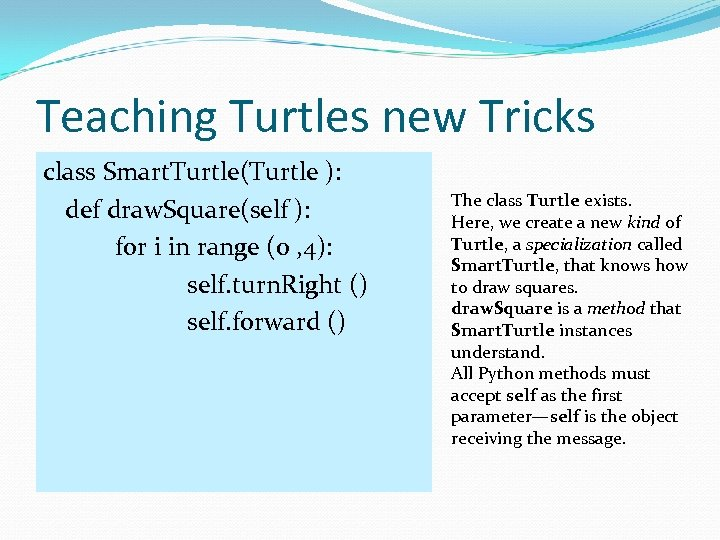 Teaching Turtles new Tricks class Smart. Turtle(Turtle ): def draw. Square(self ): for i