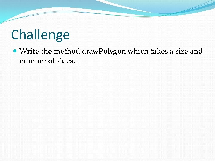 Challenge Write the method draw. Polygon which takes a size and number of sides.