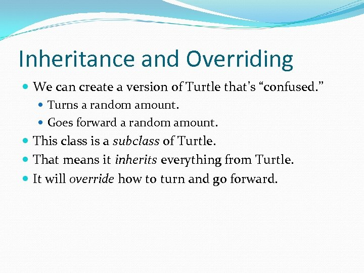 "Inheritance and Overriding We can create a version of Turtle that's ""confused. "" Turns"