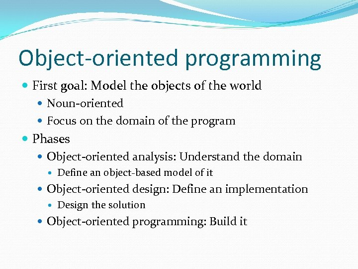 Object-oriented programming First goal: Model the objects of the world Noun-oriented Focus on the